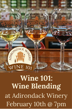 Wine 101: Wine Blending at Adirondack Winery Lake George Feb 10th