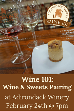 Wine 101: Wine & Sweets Pairing at ADK Winery Feb 24