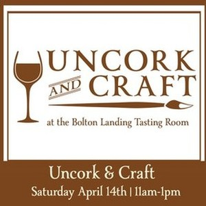 Uncork & Craft Saturday April 14th 2018 Uncork and Craft at our Bolton Landing Tasting Room 11:00 – 1:00