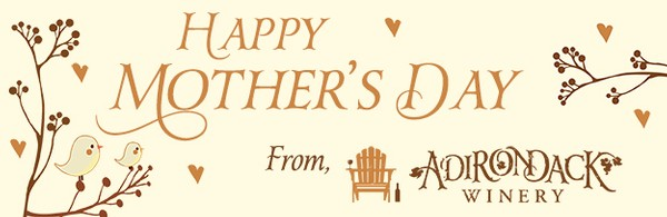 Happy Mothers Day from Adirondack Winery